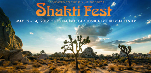 Shakti Fest 2017: Festival of Yoga and Sacred Music Celebrates Divine Feminine Energy in Joshua Tree Mother's Day Weekend May 12 – 14