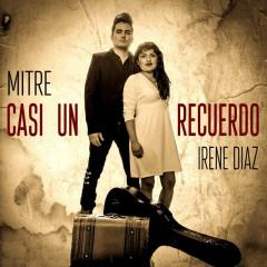 "Mitre con Irene Diaz nos presenta suprimer sencillo "" Casi Un Recuerdo"""